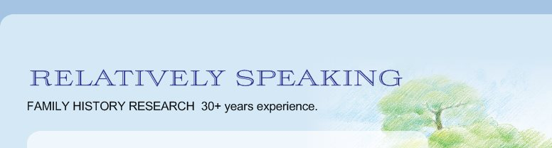 RELATIVELY SPEAKING - FAMILY HISTORY RESEARCH  30+ years experience.